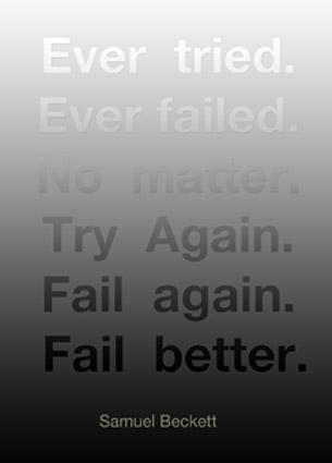 Samuel Beckett: Ever tried. Ever failed. No matter..