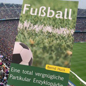 Fußball Buch - Eine total vergnügliche Partikular Enzyklopädie