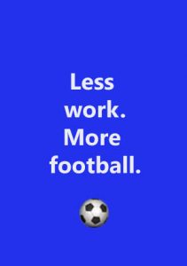 Less work. More football.