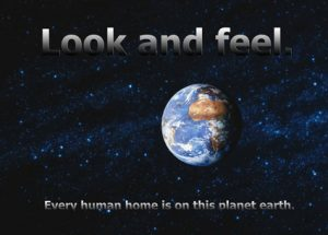 Look and feel - every human home is on this planet earth.