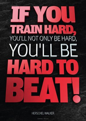 Poster herschel walker - if you train hard, you'll not only be hard