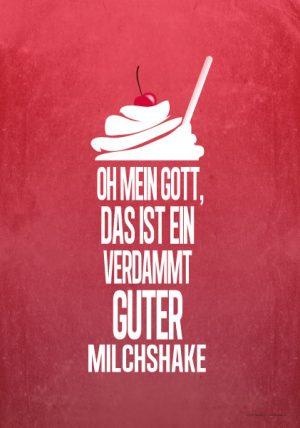 Poster: Oh mein Gott, das ist ein verdammt guter Milchshake