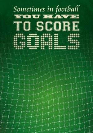 Poster Sometimes you have to score goals